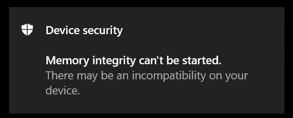 Windows 10 Device security Memory integrity can't be started. There may be an incompatibility on your device